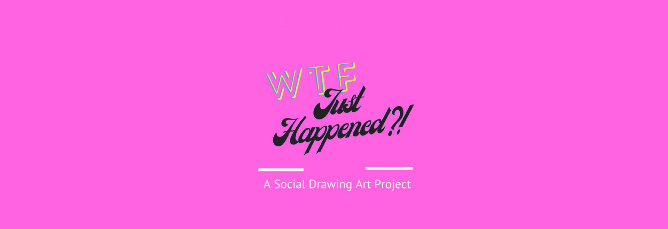 WTF Just Happened – A Social Drawing Art Project - Derby Days Out
